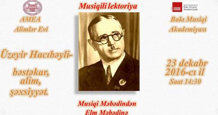 """AMEA-da """"Üzeyir Hacıbəyli – görkəmli bəstəkar, alim, şəxsiyyət"""" adlı ilk musiqili lektoriya keçiriləcək"""