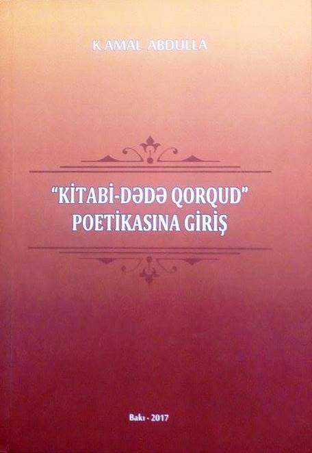 """Yazıçı Kamal Abdullanın gənc alimlərlə görüşü və yeni çapdan çıxmış """"Kitabi-Dədə Qorqud"""" poetikasına giriş"""" kitabının müzakirəsi keçiriləcək"""