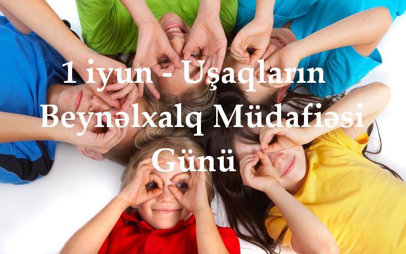 1 iyun Uşaqların Beynəlxalq Müdafiəsi Günüdür